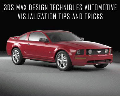 3DS Max Design Techniques Automotive Visualization Tips and Tricks