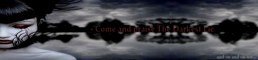 - Come: Embrace The Darkest Lie.