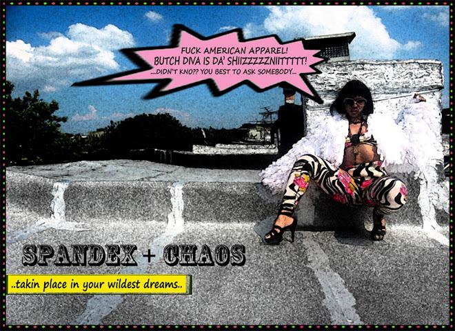 SPANDEX + CHAOS