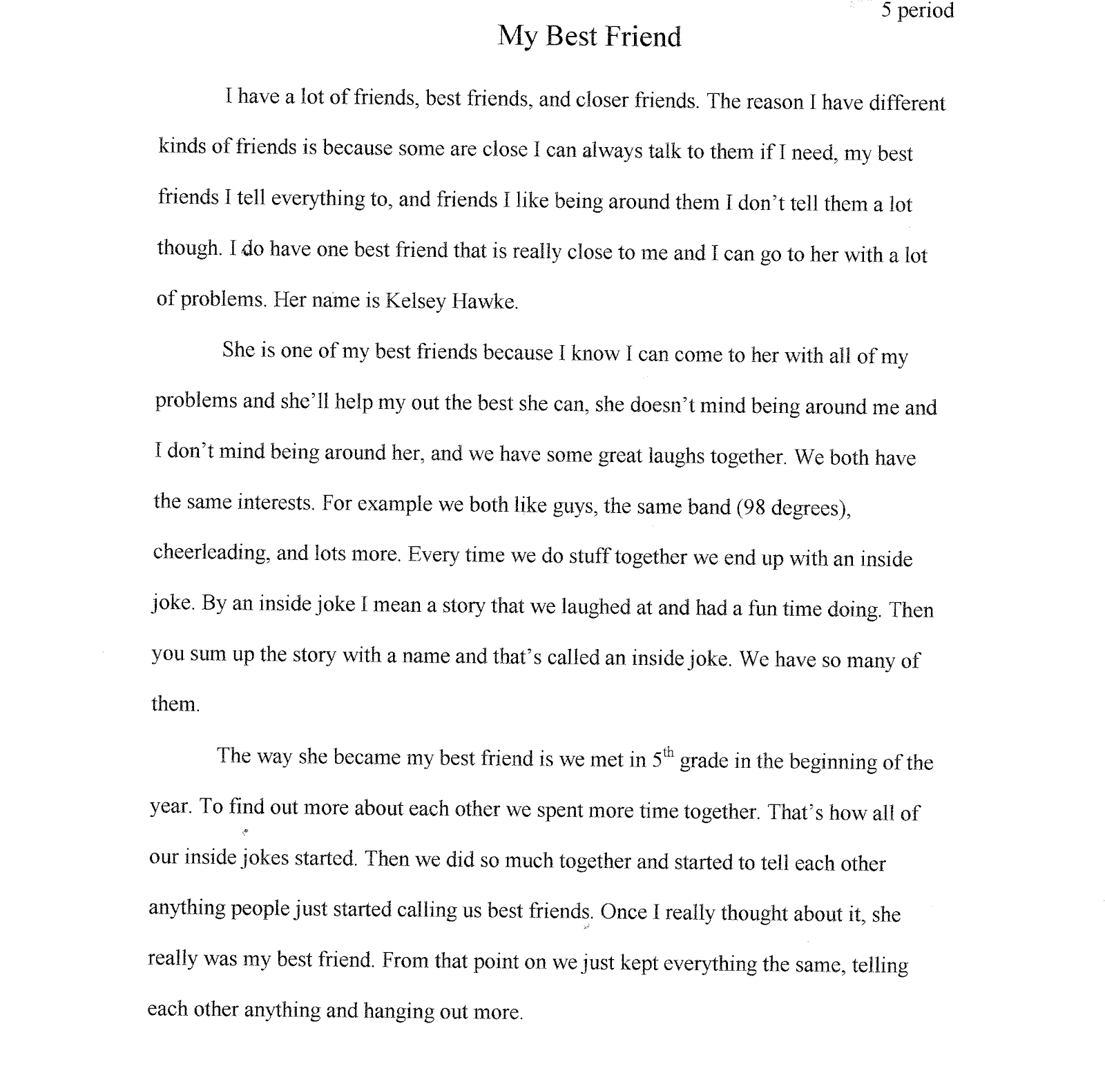 essay about a best friend True friendship is a divine quality to get a true friend is rare achieve­ment now a days someone is lucky if he gets a true friend i am lucky enough to.