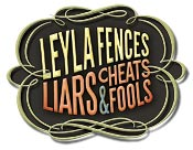 "Leyla Fences ""Liars, Cheats & Fools""  Reviews"