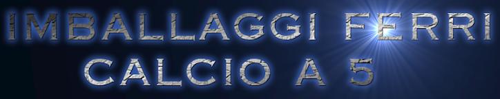 IMBALLAGGI FERRI (calcio a 5)