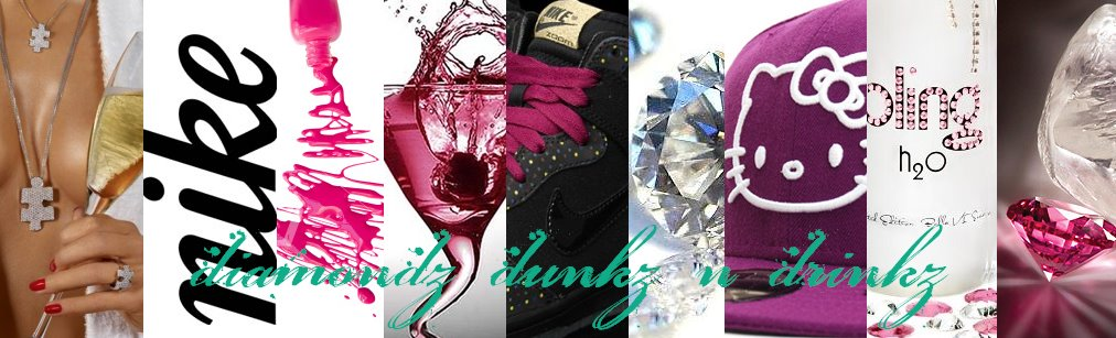 DiAMONdz dUNkZ && DRiNkz