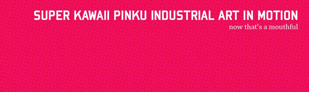 Super Kawaii Pinku Industrial Art in Motion