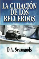 LA CURACIÓN DE LOS RECUERDOS - David A. Seamands