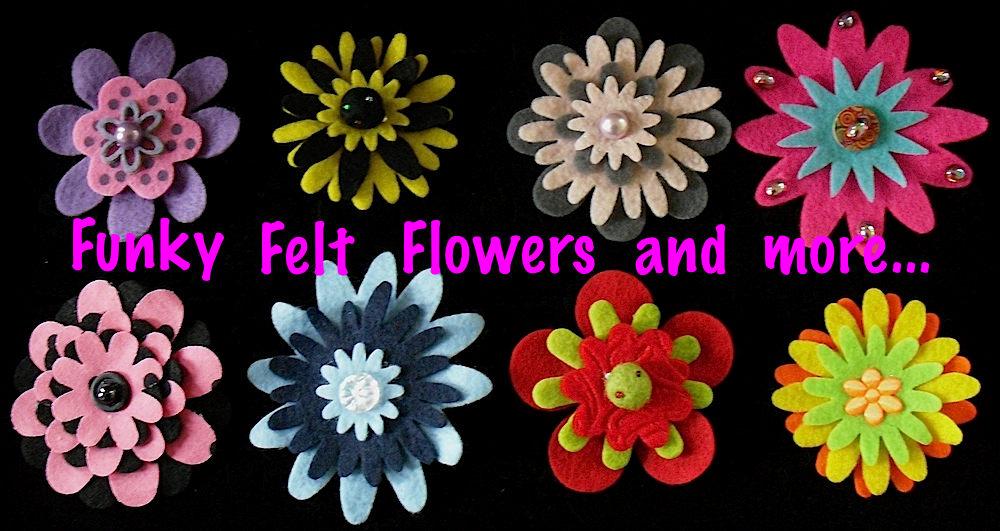 Funky Felt Flowers and more...