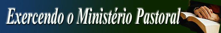 EXERCENDO O MINISTÉRIO PASTORAL