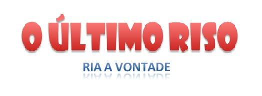 O ltimo riso,  piadas, textos engraados, imagens, videos, humor