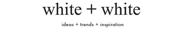 white+white blog