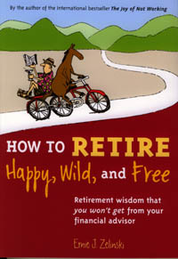<b>How to Retire Happy, Wild, and Free:</b>