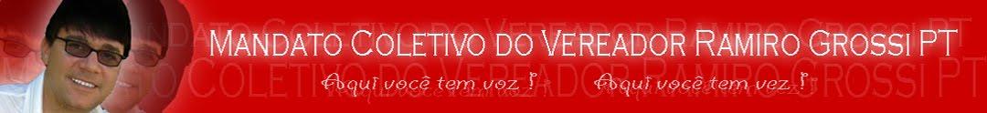 Mandato Coletivo do Vereador Ramiro Grossi  Aqui você tem  voz, Aqui você tem vez!  PT