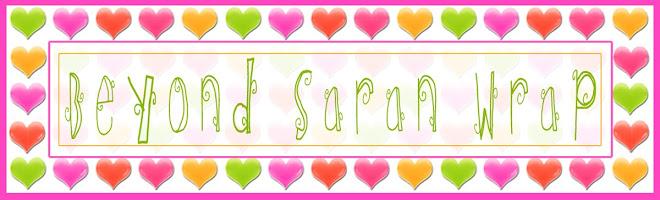 Beyond Saran Wrap
