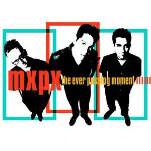 MXPX - Ever Passing Moment
