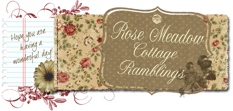 Rose Meadow Cottage Ramblings