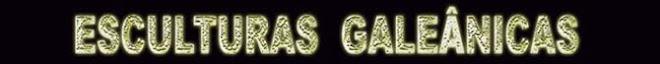 cabeçalho - esculturas galeânicas