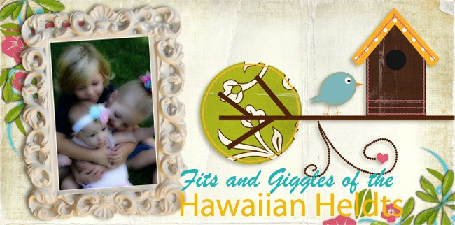 Fits and Giggles of the Hawaiian Heldts