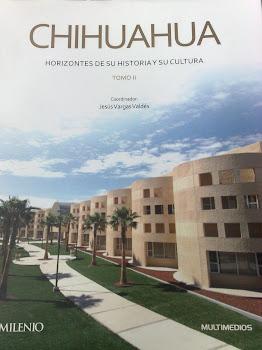 CHIHUAHUA, HORIZONTES DE SU HISTORIA Y SU CULTURA