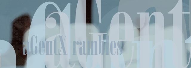 :: aGentX rambles ::