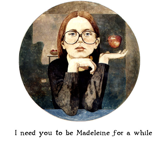I need you to be Madeleine for a while.