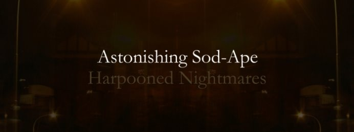 Astonishing Sod-Ape: Harpooned Nightmares