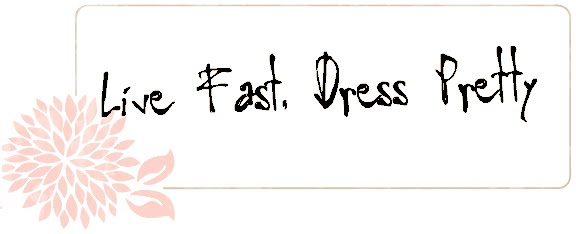 LIVE FAST, DRESS PRETTY