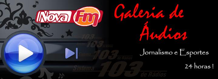 Galeria de Áudios - Nova FM ------->>> 103.1