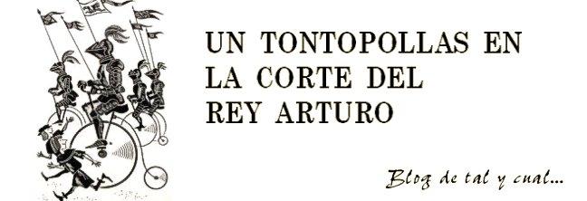 UN TONTOPOLLAS EN LA CORTE DEL REY ARTURO - Blog de Jorge Cabrerizo