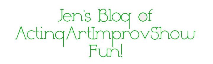 Jen's Blog of ActingArtImprovShowFun