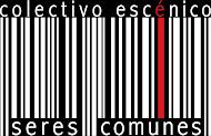 Colectivo Escénico Seres Comunes