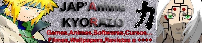 JAPANIME KYORAZO-->Games Animes,Softwares,Cursos,Filmes e muito mais.