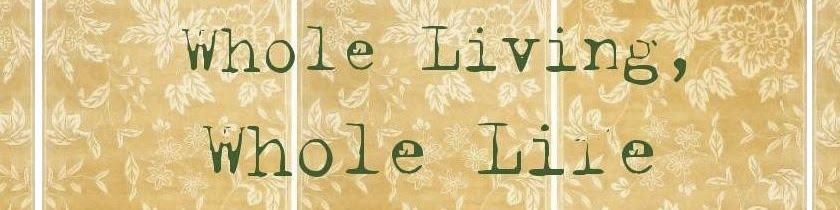 whole living, whole life