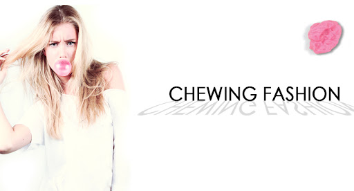 Chewing Fashion
