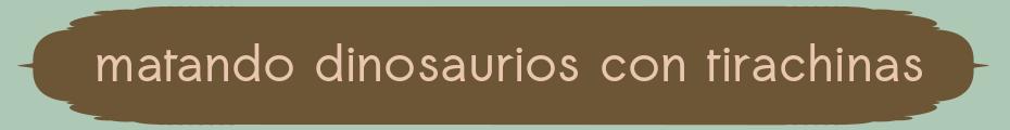 matandodinosaurioscontirachinas(otravez)