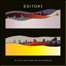 Editors - In this Light and in this Evening