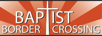 Baptist Border Crossing Reports