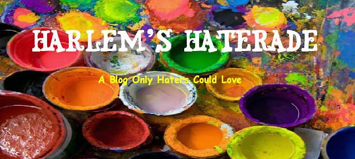 Harlem's Haterade!