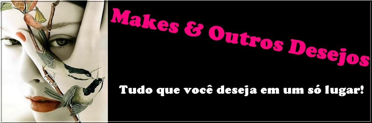 Makes & Outros Desejos