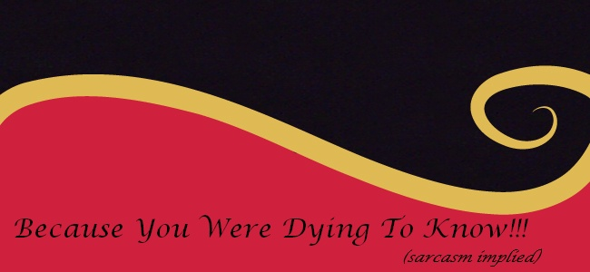 Because You Were Dying to Know