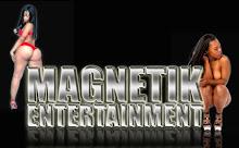 WWW.MAGNETIKENTERTAINMENT.COM