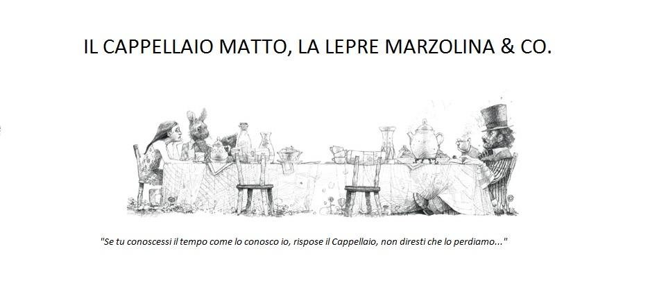Il Cappellaio Matto, la Lepre Marzolina & Co.