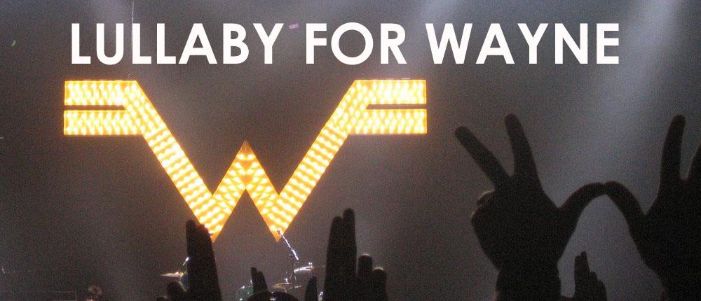 Lullaby for Wayne Weezer Blog