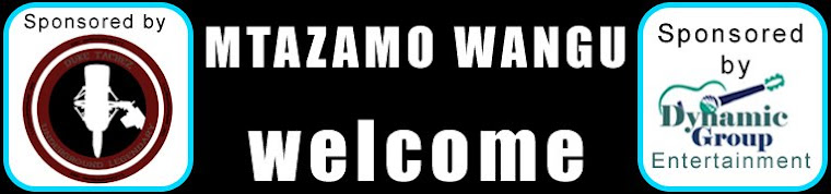 MTAZAMO WANGU (MAC TEMBA Jr) -Editor Contact  email is mactemba@hotmail.com