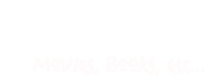 Movies, Books, etc...