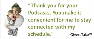 Givers Take Image, Thank you for our Podcast, you make it convenient for me to stay connected with my schedule.