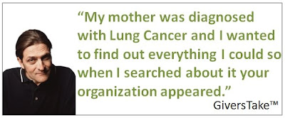 Givers Take Image, My mother was diagnosed with Lung Cancer and I wanted to find out everything I could so when I searched about it, your organization appeared.