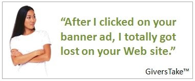 Givers Take Image, After I clicked on your banner ad, I got totally lost on your Web site.