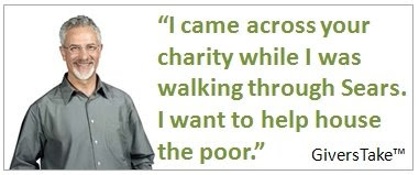 Givers Take Image, I came across your charity while I was walking through Sears. I want to help house the poor.