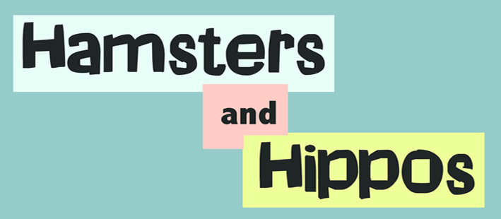 Hamsters and Hippos