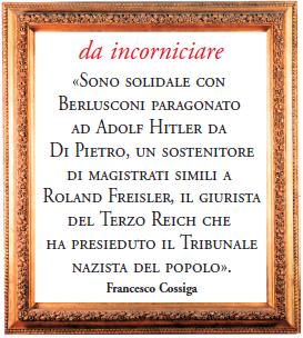 Sono solidale con Berlusconi paragonato ad Adolf Hitler da Di Pietro, un sostenitore di magistrati simili a Roland Freisler, il giurista del Terzo Reich che ha presieduto il Tribunale nazista del popolo