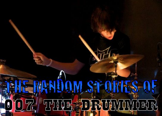 THE RANDOM STORIES OF 007 THE DRUMMER